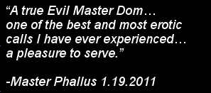 """A true Evil Master Dom, most erotic call, a pleasure to serve"